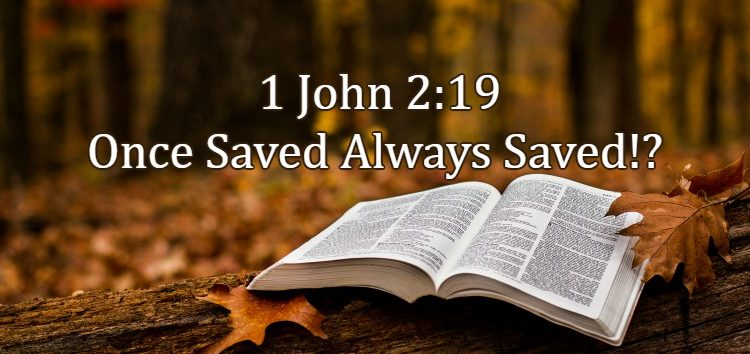 Once Saved Always Saved 1 john 2:19
