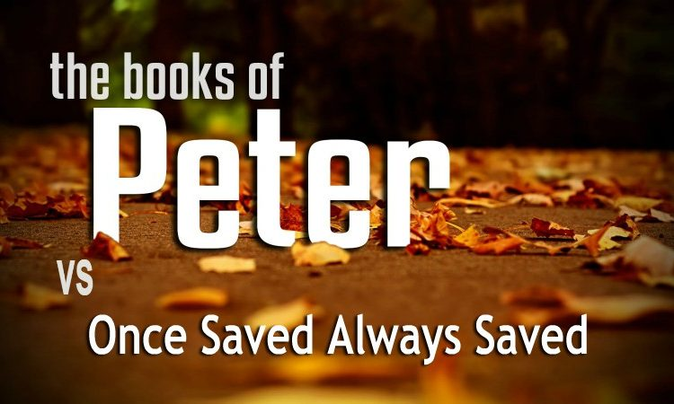 2 peter vs Once Saved Always Saved