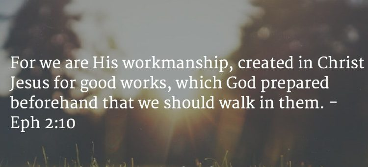 We are created in Christ Unto Good works